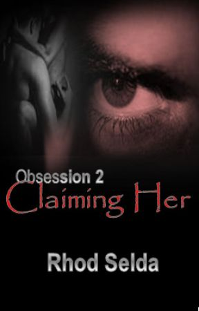 Obsession 2, Claiming Her (Completed) by rhodselda-vergo