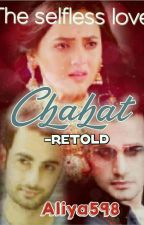 Chahat - The selfless Love (Retold) by Aliya598