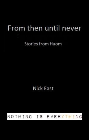 From then until never by NickfEast
