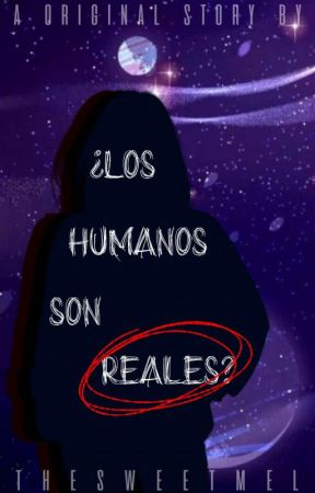 ¿Los humanos son reales? ▬ [Próximamente] by thesweetmel