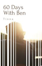 60 Days With Ben by Tinna9388