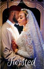 Twisted: A Hausa Love Story. by WinterBearz
