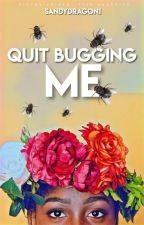 Quit Bugging Me by sandydragon1