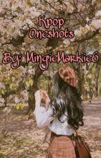 Kpop Oneshots Book 2 by MingieMarkie6