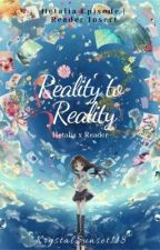 Reality to Reality | Hetalia x Reader [Episode - Reader Insert] SLOW UPDATES by KrystalSunset118