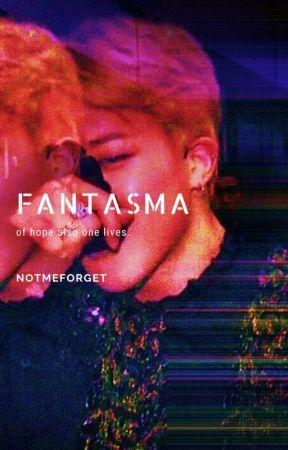 Fantasma (of hope also one lives) by notmeforget