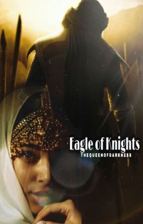 Eagle of Knights (An Arabic Love Story) by TheQueenofDarkness