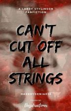CAN'T CUT OFF ALL STRINGS (Larry Stylinson Fanfic)  by Harrrysonia026