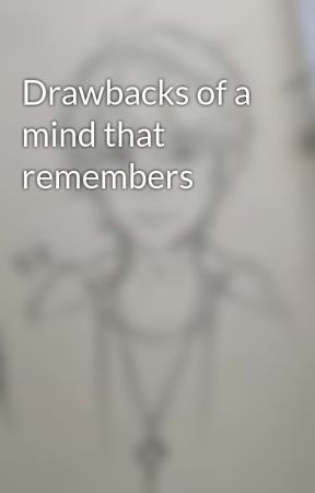 Drawbacks of a mind that remembers by KokoroRin