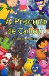 A Procura de Caillou- A Fanfic Lendária cover