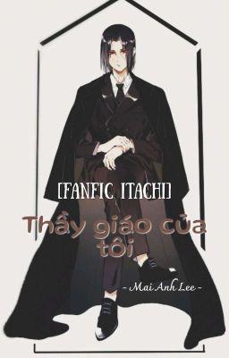Đọc truyện [Fanfic Itachi] Itachi- Thầy giáo và cô học trò