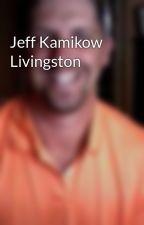 Jeff Kamikow Livingston by jefferykamikow