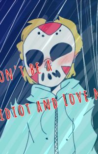 {H20VANOSS} Don't Be A Idiot And Love Me! cover