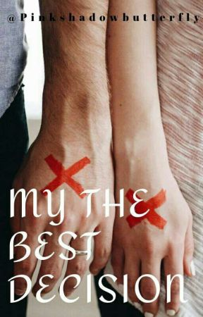 MY BEST DECISION ( One Short Story )  by mria_monica