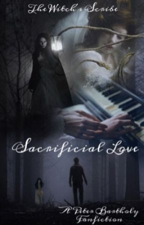 Sacrificial Love; A Peter Bartholy Fanfiction by thewitchsscribe