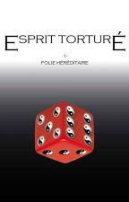 Esprit Torturé : Folie Hériditaire by MisterGeek14