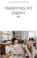 [✔]Marrying My Enemy (Book 2)▪️JenLisa by Blueming_Tea