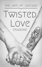 Twisted Love ~ Dramione by the_heir_of_sarcasm