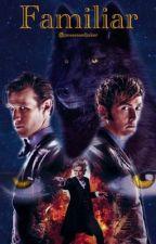 Familiar | Doctor Who by PossessedJoker