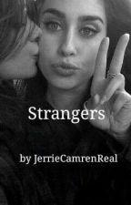 Strangers (Camren) by JerrieCamrenReal