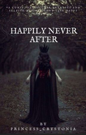 Happily N'ever After (Unofficial Hiatus) by Princess_Crystonia
