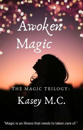 Awoken Magic {Book 1} (Draft) by Kasey2022