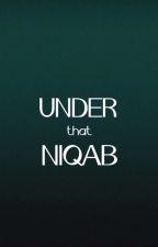 Under That Niqab (Being Edited) by nidameherrr