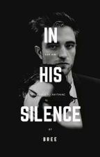 In His Silence [1] 》Edward Cullen ✓ by bree_tee