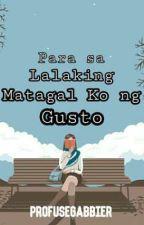 Para sa Lalaking Matagal Ko ng Gusto by profusegabbier