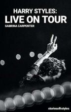 LIVE ON TOUR [H.S]  by storiesofhstyles