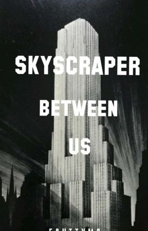 Skyscraper Between Us by Fahttyma