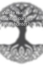 Avete mai sentito parlare degli hunter? by Smamux