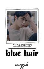 BLUE HAIR. weishin ✓ by SEUNQYULS