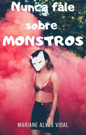 Nunca fale sobre monstros by MarianeAlvedal