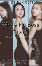 Who's my boss then? [MICHAENG]✔️ by Miss_X02