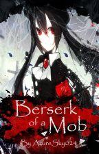 Berserk of a Mob by AzureSky024