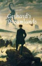 GERHARD'S DREAMLANDS. A Gerhard Tale.  by Gloryinwar