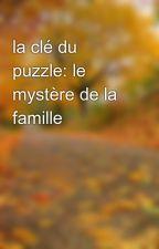 la clé du puzzle: le mystère de la famille  by toukoleu01