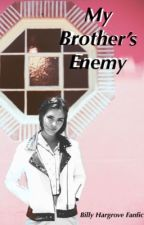 My Brother's Enemy • Billy Hargrove Fanfic by writer5678904