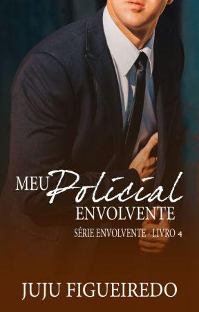 Meu Policial Envolvente - Série Envolvente  [DEGUSTAÇÃO] by JujuFigueiredo23