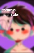 traumas paternales by psychoboy82751300