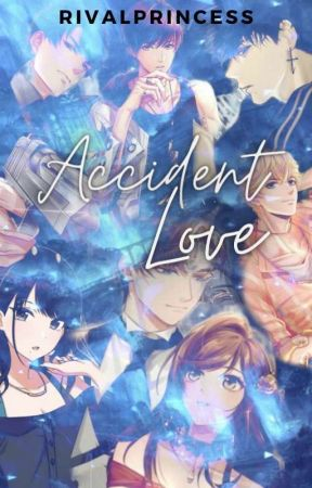 Accident Love (COMPLETED) by rivalprincess