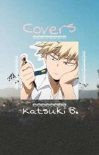 Covers (Katsuki Bakugou x Reader) by wakitoshiratorizawa
