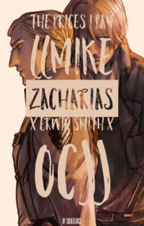The Prices I Pay ((MIKE ZACHARIAS X ERWIN SMITH X OC)) by chloeellings