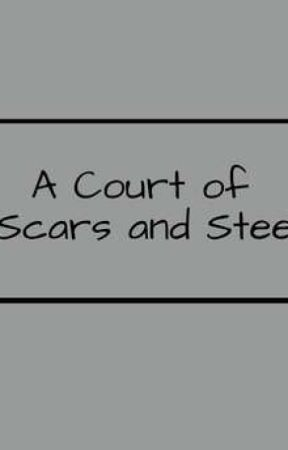 A Court of Scars and Steel (Completed) by volcanaddie
