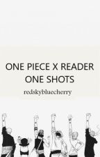 One Piece One Shots [x Reader] by redskybluecherry
