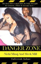 Danger Zone-  An Abusive Relationship story- ft Nicki Minaj and Meek Mill  by Safeerah_Ashae