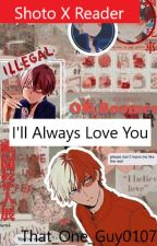 I'll Always Love You: S. Todoroki X Reader (Chatfic) by That_One_Guy0107