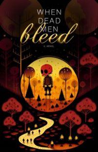 When Dead Men Bleed   WATTYS 2020   COMPLETE cover