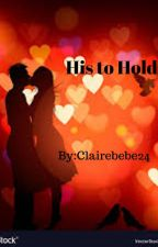 His to Hold by Clairebebe24